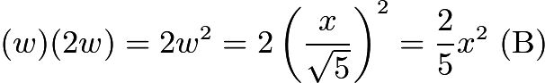 $(w)(2w) = 2w^2 = 2\left(\frac{x}{\sqrt{5}}\right)^2 = \frac{2}{5}x^2 \ \mathrm{(B)}$