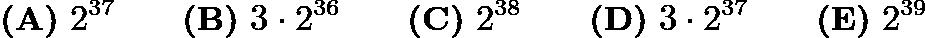 $\textbf{(A)}\ 2^{37} \qquad\textbf{(B)}\ 3\cdot 2^{36} \qquad\textbf{(C)}\ 2^{38} \qquad\textbf{(D)}\ 3\cdot 2^{37} \qquad\textbf{(E)}\ 2^{39}$