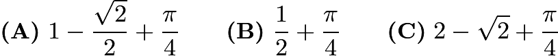 $\textbf{(A)}\ 1 - \frac{\sqrt2}{2} + \frac{\pi}{4}\qquad\textbf{(B)}\ \frac{1}{2} + \frac{\pi}{4} \qquad\textbf{(C)}\ 2 - \sqrt2 + \frac{\pi}{4}$