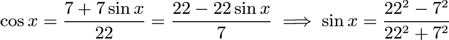 $\cos x=\frac{7+7\sin x}{22}=\frac{22-22\sin x}7\implies\sin x=\frac{22^2-7^2}{22^2+7^2}$