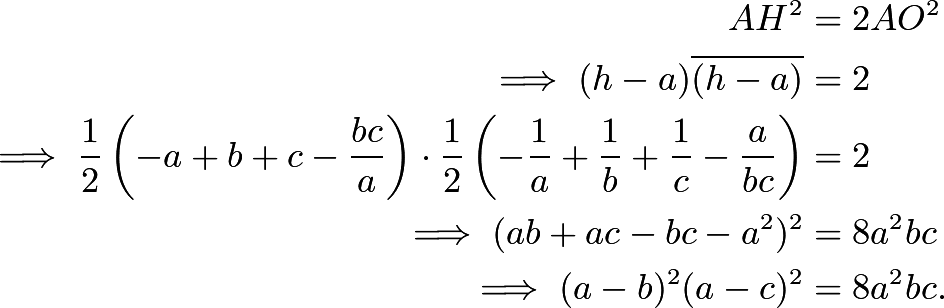 \begin{align*} AH^2 &= 2AO^2 \\ \implies (h-a)\overline{(h-a)} &= 2 \\ \implies \dfrac{1}{2}\left(-a+b+c-\dfrac{bc}{a}\right) \cdot \dfrac{1}{2}\left(-\dfrac{1}{a}+\dfrac{1}{b}+\dfrac{1}{c}-\dfrac{a}{bc}\right) &= 2 \\ \implies (ab+ac-bc-a^2)^2 &= 8a^2bc \\ \implies (a-b)^2(a-c)^2 &= 8a^2bc.\end{align*}
