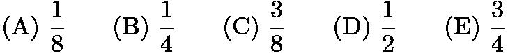 $\mathrm{(A) \ } \frac{1}{8}\qquad \mathrm{(B) \ } \frac{1}{4}\qquad \mathrm{(C) \ } \frac{3}{8}\qquad \mathrm{(D) \ } \frac{1}{2}\qquad \mathrm{(E) \ } \frac{3}{4}$