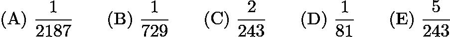 $\mathrm{(A) \ } \frac{1}{2187}\qquad \mathrm{(B) \ } \frac{1}{729}\qquad \mathrm{(C) \ } \frac{2}{243}\qquad \mathrm{(D) \ } \frac{1}{81}\qquad \mathrm{(E) \ } \frac{5}{243}$