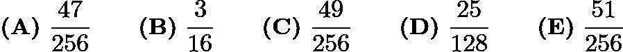 $\textbf{(A)}\ \frac{47}{256} \qquad\textbf{(B)}\ \frac{3}{16} \qquad\textbf{(C)}\ \frac{49}{256} \qquad\textbf{(D)}\ \frac{25}{128} \qquad\textbf{(E)}\ \frac{51}{256}$
