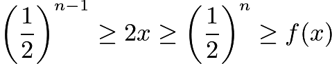 $\left(\frac{1}{2}\right)^{n-1}\ge2x\ge \left(\frac{1}{2}\right)^n\ge f(x)$