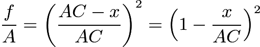 $\frac {f}{A} = \left(\frac {AC - x}{AC}\right)^2 = \left(1 - \frac {x}{AC}\right)^2$