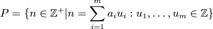 $P = \{n \in \mathbb{Z}^{+}|n= \sum_{i=1}^{m} a_iu_i: u_1, \dots, u_m \in \mathbb{Z}\}$