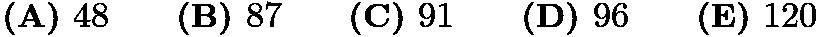 $\textbf{(A) }48\qquad\textbf{(B) }87\qquad\textbf{(C) }91\qquad\textbf{(D) }96\qquad \textbf{(E) }120$