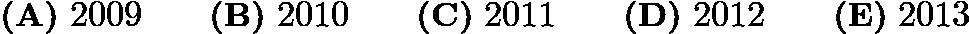 $\textbf{(A)}\ 2009\qquad \textbf{(B)}\ 2010\qquad \textbf{(C)}\ 2011\qquad \textbf{(D)}\ 2012\qquad \textbf{(E)}\ 2013$