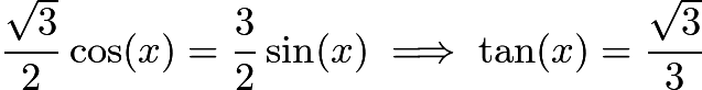 $\frac{\sqrt{3}}{2}\cos(x)=\frac{3}{2}\sin(x)\implies \tan(x)=\frac{\sqrt{3}}{3}$