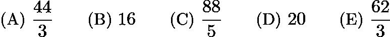 $\text{(A)}\ \frac {44}{3}\qquad \text{(B)}\ 16 \qquad \text{(C)}\ \frac {88}{5}\qquad \text{(D)}\ 20 \qquad \text{(E)}\ \frac {62}{3}$