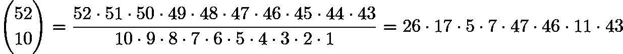 $\binom{52}{10}=\frac{52\cdot51\cdot50\cdot49\cdot48\cdot47\cdot46\cdot45\cdot44\cdot43}{10\cdot9\cdot8\cdot7\cdot6\cdot5\cdot4\cdot3\cdot2\cdot1}=26\cdot17\cdot5\cdot7\cdot47\cdot46\cdot11\cdot43$