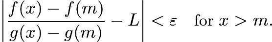 $\left|\frac{f(x)-f(m)}{g(x)-g(m)} - L\right| < \varepsilon \quad \text{for } x>m.$