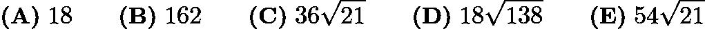 $\textbf{(A)}\; 18 \qquad\textbf{(B)}\; 162 \qquad\textbf{(C)}\; 36\sqrt{21} \qquad\textbf{(D)}\; 18\sqrt{138} \qquad\textbf{(E)}\; 54\sqrt{21}$