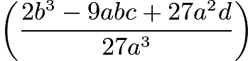 $\left(\frac{2b^3 - 9abc + 27a^2d}{27a^3}\right)$