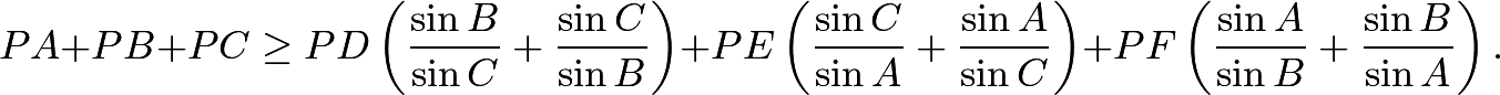 \[PA+PB+PC\ge PD\left(\frac{\sin B}{\sin C}+\frac{\sin C}{\sin B}\right)+PE\left(\frac{\sin C}{\sin A}+\frac{\sin A}{\sin C}\right)+PF\left(\frac{\sin A}{\sin B}+\frac{\sin B}{\sin A}\right).\]