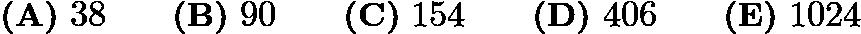 $\textbf{(A)}\ 38 \qquad \textbf{(B)}\ 90 \qquad \textbf{(C)}\ 154 \qquad \textbf{(D)}\ 406 \qquad \textbf{(E)}\ 1024$