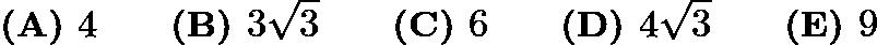 $\textbf{(A) } 4 \qquad\textbf{(B) } 3\sqrt{3} \qquad\textbf{(C) } 6 \qquad\textbf{(D) } 4\sqrt{3} \qquad\textbf{(E) } 9$