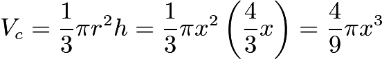 $V_c=\frac{1}{3}\pi r^2h=\frac{1}{3}\pi x^2 \left(\frac{4}{3}x\right)=\frac{4}{9}\pi x^3$