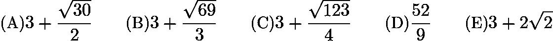 $\text {(A)} 3 + \frac {\sqrt {30}}{2} \qquad \text {(B)} 3 + \frac {\sqrt {69}}{3} \qquad \text {(C)} 3 + \frac {\sqrt {123}}{4}\qquad \text {(D)} \frac {52}{9}\qquad \text {(E)}3 + 2\sqrt2$