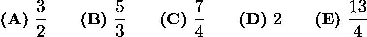$\textbf{(A)}\ \frac{3}{2}\qquad\textbf{(B)}\ \frac{5}{3}\qquad\textbf{(C)}\ \frac{7}{4}\qquad\textbf{(D)}\ 2\qquad\textbf{(E)}\ \frac{13}{4}$
