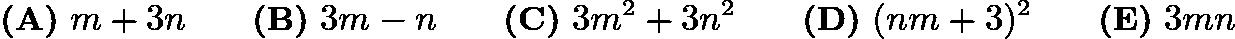 $\textbf{(A)}\ m+3n\qquad\textbf{(B)}\ 3m-n\qquad\textbf{(C)}\ 3m^2 + 3n^2\qquad\textbf{(D)}\ (nm + 3)^2\qquad\textbf{(E)}\ 3mn$