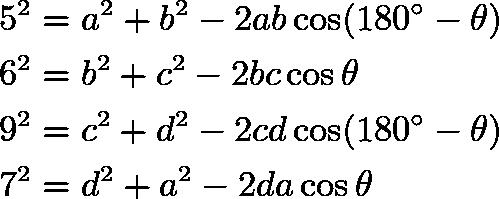 \begin{align*} 5^2 &= a^2 + b^2 - 2ab\cos(180^\circ-\theta) \\ 6^2 &= b^2 + c^2 - 2bc\cos \theta \\ 9^2 &= c^2 + d^2 - 2cd\cos(180^\circ-\theta) \\ 7^2 &= d^2 + a^2 - 2da\cos \theta \end{align*}