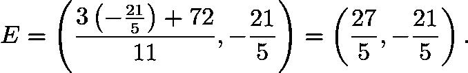 $E=\left(\frac{3\left(-\frac{21}{5}\right)+72}{11},-\frac{21}{5}\right)=\left(\frac{27}{5},-\frac{21}{5}\right).$