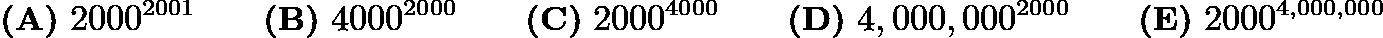 $\textbf{(A)}\ 2000^{2001} \qquad \textbf{(B)}\ 4000^{2000} \qquad \textbf{(C)}\ 2000^{4000} \qquad \textbf{(D)}\ 4,000,000^{2000} \qquad \textbf{(E)}\ 2000^{4,000,000}$