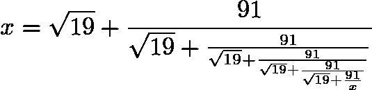 $x = \sqrt{19} + \frac{91}{{\sqrt{19}+\frac{91}{{\sqrt{19}+\frac{91}{{\sqrt{19}+\frac{91}{{\sqrt{19}+\frac{91}{x}}}}}}}}}$