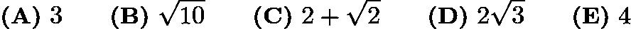 $\textbf{(A)}\ 3 \qquad \textbf{(B)}\ \sqrt {10} \qquad \textbf{(C)}\ 2 + \sqrt2 \qquad \textbf{(D)}\ 2\sqrt3 \qquad \textbf{(E)}\ 4$