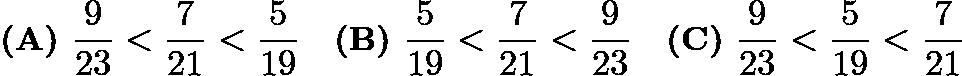 $\textbf{(A)}\hspace{.05in}\frac{9}{23}<\frac{7}{21}<\frac{5}{19}\quad\textbf{(B)}\hspace{.05in}\frac{5}{19}<\frac{7}{21}<\frac{9}{23}\quad\textbf{(C)}\hspace{.05in}\frac{9}{23}<\frac{5}{19}<\frac{7}{21}$