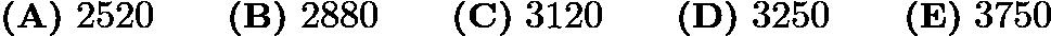 $\textbf{(A)}\ 2520 \qquad \textbf{(B)}\ 2880 \qquad \textbf{(C)}\ 3120 \qquad \textbf{(D)}\ 3250 \qquad \textbf{(E)}\ 3750$