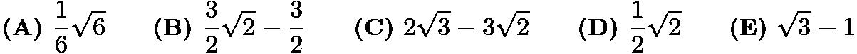 $\textbf{(A) } \frac{1}{6}\sqrt{6} \qquad \textbf{(B) } \frac{3}{2}\sqrt{2}-\frac{3}{2} \qquad \textbf{(C) } 2\sqrt3-3\sqrt2 \qquad \textbf{(D) } \frac{1}{2}\sqrt{2} \qquad \textbf{(E) } \sqrt 3-1$