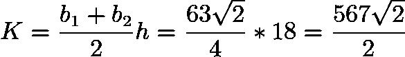 $K = \frac{b_1+b_2}{2} h = \frac{63\sqrt{2}}{4} * 18 = \frac{567\sqrt{2}}{2}$