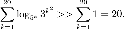 $\sum_{k=1}^{20} \log_{5^k} 3^{k^2} >> \sum_{k=1}^{20} 1 = 20.$