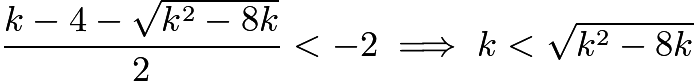 $\frac{k-4 - \sqrt{k^2-8k}}2 < -2 \implies k < \sqrt{k^2-8k}$