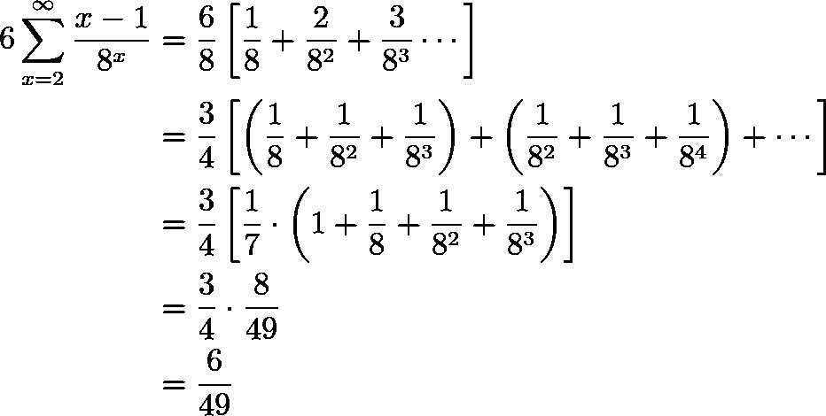 \begin{align*} 6\sum_{x=2}^{\infty}\frac{x-1}{8^x} &= \frac{6}{8}\left[\frac{1}{8} + \frac{2}{8^2} + \frac{3}{8^3}\cdots\right]\\ &= \frac34\left[\left(\frac{1}{8} + \frac{1}{8^2} + \frac{1}{8^3}\right) + \left(\frac{1}{8^2} + \frac{1}{8^3} + \frac{1}{8^4}\right) + \cdots\right]\\ &= \frac34\left[\frac17\cdot \left(1 + \frac{1}{8} + \frac{1}{8^2} + \frac{1}{8^3}\right)\right]\\ &= \frac34\cdot \frac{8}{49}\\ &= \frac{6}{49} \end{align*}