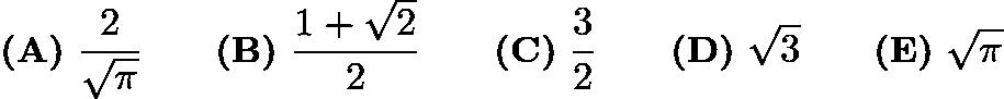 $\textbf{(A)}\ \frac{2}{\sqrt{\pi}} \qquad \textbf{(B)}\ \frac{1+\sqrt{2}}{2} \qquad \textbf{(C)}\ \frac{3}{2} \qquad \textbf{(D)}\ \sqrt{3} \qquad \textbf{(E)}\ \sqrt{\pi}$