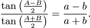 $\frac{\tan{\left(\frac{A-B}{2}\right)}}{\tan{\left(\frac{A+B}{2}\right)}}=\frac{a-b}{a+b} .$