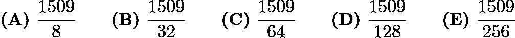 $\textbf{(A)}\ \frac{1509}{8} \qquad \textbf{(B)}\ \frac{1509}{32} \qquad \textbf{(C)}\ \frac{1509}{64} \qquad \textbf{(D)}\ \frac{1509}{128} \qquad \textbf{(E)}\ \frac{1509}{256}$