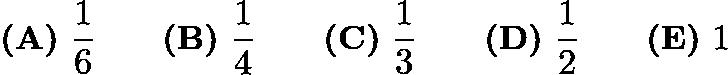 $\textbf{(A)}\ \frac{1}{6} \qquad \textbf{(B)}\ \frac{1}{4} \qquad \textbf{(C)}\ \frac{1}{3} \qquad \textbf{(D)}\ \frac{1}{2} \qquad \textbf{(E)}\ 1$