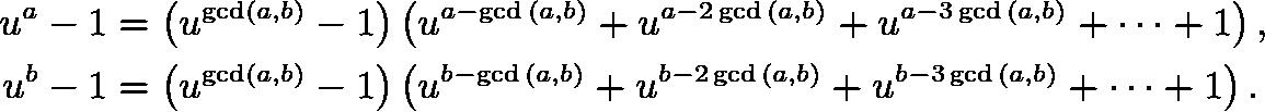 \begin{align*} u^a-1&=\left(u^{\gcd(a,b)}-1\right)\left(u^{a-\gcd{(a,b)}}+u^{a-2\gcd{(a,b)}}+u^{a-3\gcd{(a,b)}}+\cdots+1\right), \\ u^b-1&=\left(u^{\gcd(a,b)}-1\right)\left(u^{b-\gcd{(a,b)}}+u^{b-2\gcd{(a,b)}}+u^{b-3\gcd{(a,b)}}+\cdots+1\right). \end{align*}
