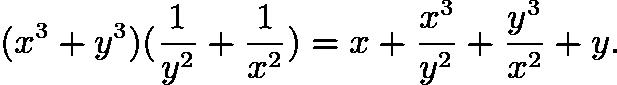 $( x^3 + y^3 ) ( \frac{1}{y^2} + \frac{1}{x^2} ) = x + \frac{x^3}{y^2} + \frac{y^3}{x^2} + y.$