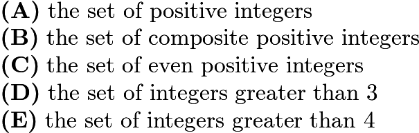 $\textbf{(A)}\; \text{the set of positive integers} \\ \textbf{(B)}\; \text{the set of composite positive integers} \\ \textbf{(C)}\; \text{the set of even positive integers} \\ \textbf{(D)}\; \text{the set of integers greater than 3} \\ \textbf{(E)}\; \text{the set of integers greater than 4}$