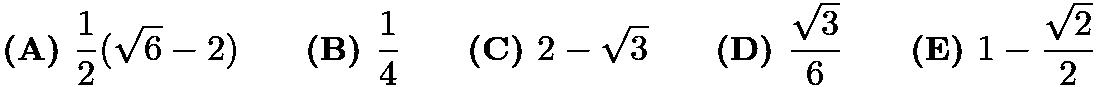 $\textbf{(A) }\frac{1}{2}(\sqrt{6}-2)\qquad\textbf{(B) }\frac{1}{4}\qquad\textbf{(C) }2-\sqrt{3}\qquad\textbf{(D) }\frac{\sqrt{3}}{6}\qquad\textbf{(E) } 1-\frac{\sqrt{2}}{2}$