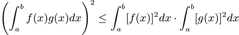 $\left( \int_{a}^b f(x)g(x)dx \right)^2 \le \int_{a}^b [f(x)]^2dx \cdot \int_a^b [g(x)]^2 dx$