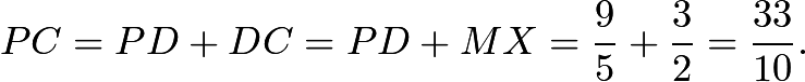 $PC=PD+DC=PD+MX=\frac 95 + \frac 32 = \frac{33}{10}.$