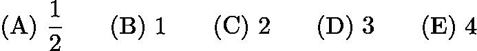 $\mathrm{(A)}\ \frac{1}{2}\qquad\mathrm{(B)}\ 1\qquad\mathrm{(C)}\ 2\qquad\mathrm{(D)}\ 3\qquad\mathrm{(E)}\ 4$
