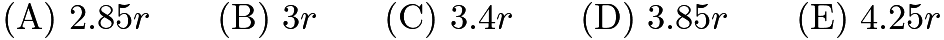 $\mathrm{(A)}\ 2.85r\qquad\mathrm{(B)}\ 3r\qquad\mathrm{(C)}\ 3.4r\qquad\mathrm{(D)}\ 3.85r\qquad\mathrm{(E)}\ 4.25r$